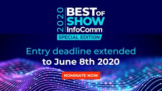 Entry for the InfoComm Best of Show Special Edition awards has been extended until Monday, June 8.