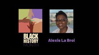 Alexis La Broi, Black History Month 2021