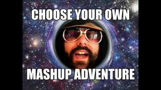 Choose your own mashup adventure