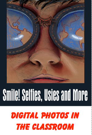 Smile! Selfies-Usies & More - Digital Photos in The Classroom