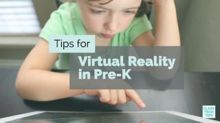 Class Tech Tips: Tips for Virtual Reality in Pre-K