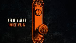 Welshy Arms - No Place Is Home