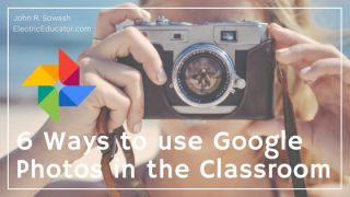 Six Ways to Use Google Photos in the Classroom