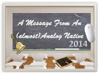 Back To School 2014:10 Amazing 21st Century Lessons From An Almost Analog Native