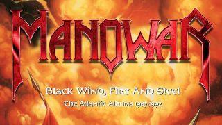Manowar: Black Wind, Fire And Steel: The Atlantic Albums 1987-1992