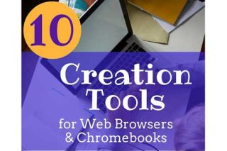 Class Tech Tips: 10 Creation Tools for Web Browsers & Chromebooks