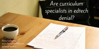 Are Curriculum Specialists in Edtech Denial?
