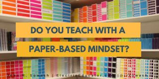 Do You Teach With a Paper-Based Mindset?