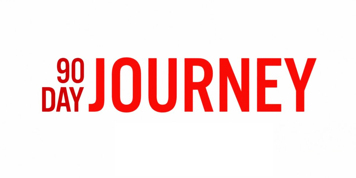 The 90 Day Journey title card