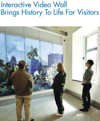 INTERACTIVE VIDEO WALL BRINGS HISTORY TO LIFE FOR VISITORS