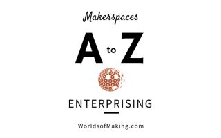 Makerspaces A to Z: Enterprising