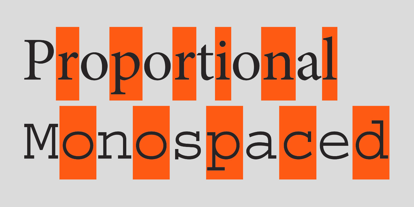Examples of proportional and monospaced fonts
