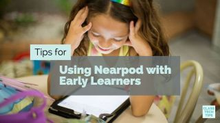 Class Tech Tips: Tips for Using Nearpod with Early Learners