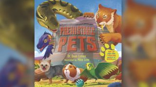 """""""Prehistoric Pets"""" describes the ancient relatives of your modern-day pets."""