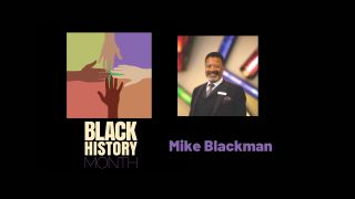 Mike Blackman, Black History Month 2021