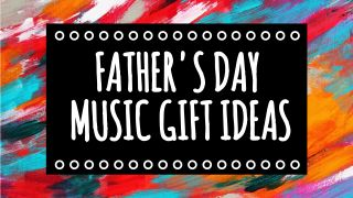 The best Father's Day gifts 2020: our pick of Father's Day gifts for musicians
