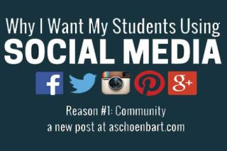 Why I Want My Students Using Social Media: Reason #1 - Community