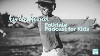 Class Tech Tips: Circle Round Folktale Podcast for Kids