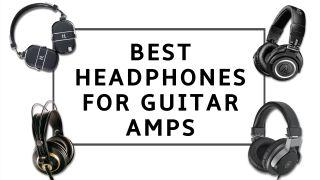 Best headphones for guitar amps 2021: practice in peace with the best guitar amp headphones