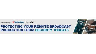 Protecting Your Remote Broadcast Production from Security Threats