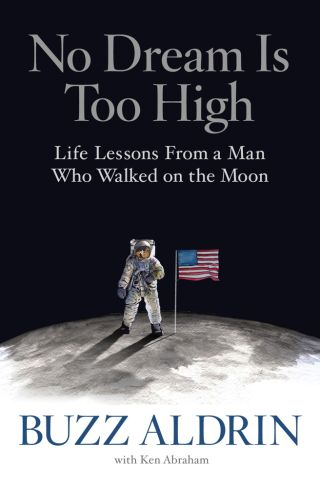 'No Dream Is Too High: Life Lessons from a Man Who Walked on the Moon'