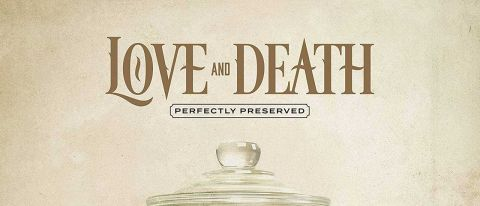 Love & Death: Perfectly Preserved