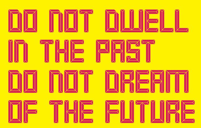 """Do not dwell in the past, do not dream of the future"" written in Smaq"