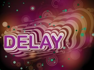 Delay it goes on a bit