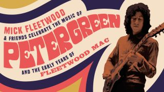 'Mick Fleetwood & Friends Celebrate the Music of Peter Green and the Early Years of Fleetwood Mac'