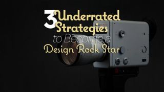 3 underrated strategies to becoming a design rock star