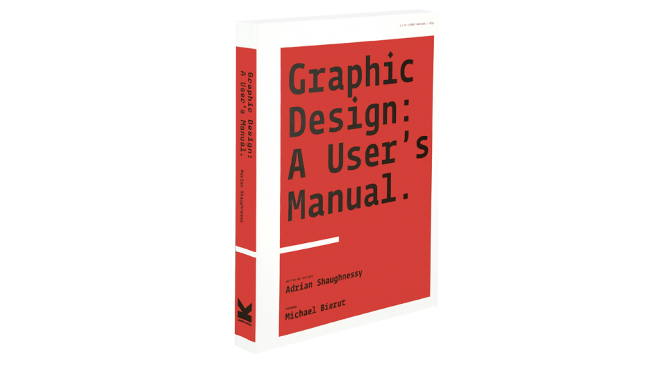 Graphic Design: A User's Manual by Adrian Shaughnessy
