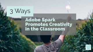 Class Tech Tips: 3 Ways Adobe Spark Promotes Creativity in the Classroom