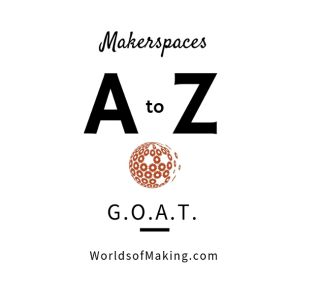 Makerspaces A to Z: G.O.A.T.