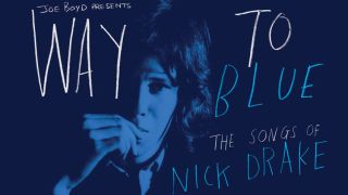 Way To Blue features renditions of Nick Drake songs by the likes of Vashti Bunyan and Robyn Hitchcock