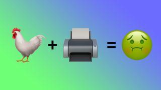 Chicken emoji plus printer emoji equals nauseated emoji.