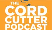 The Cord Cutter Podcast #1: Your Guide To Streaming Entertainment