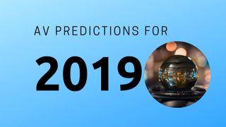 Pro AV Predictions for 2019
