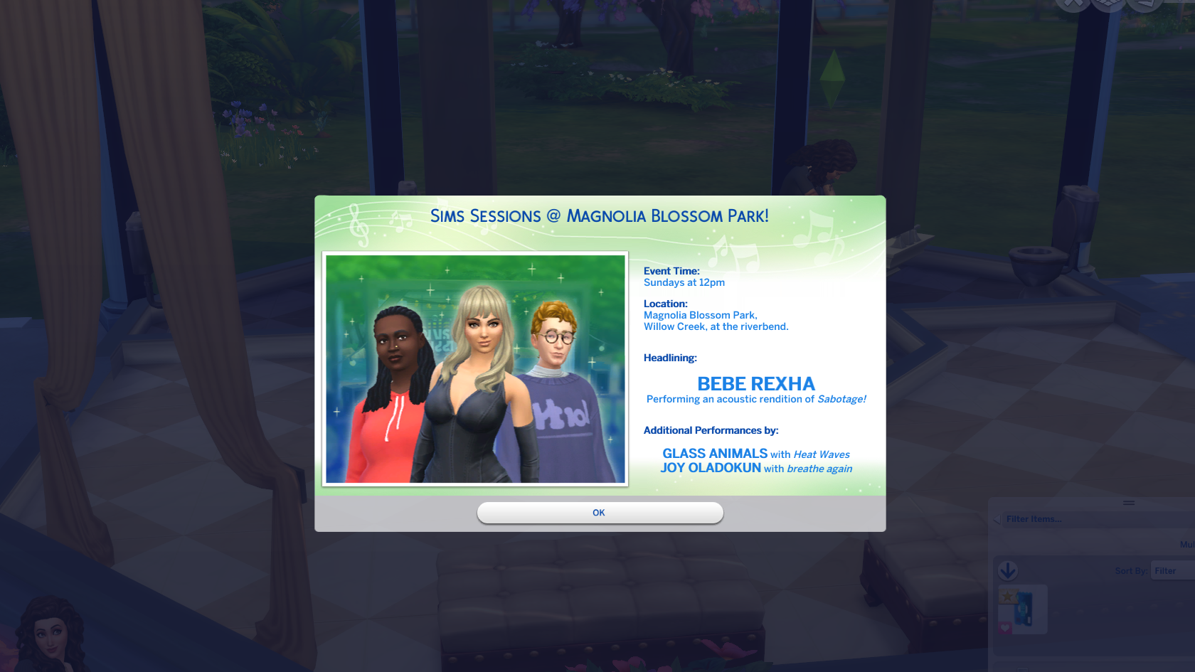 A Sims 4 on-screen pop up that says: Sims Sessions at Magnolia Blossom Park. Event time: Sundays at 12pm. Location: Magnolia Blossom Park, Willow Creek, at the riverbend. Headlining: Bebe Rexha, performing an acoustic rendition of Sabotage. Additional Performances by Glass Animals, with Heat Waves, and Joy Oladokun with Breathe Again.