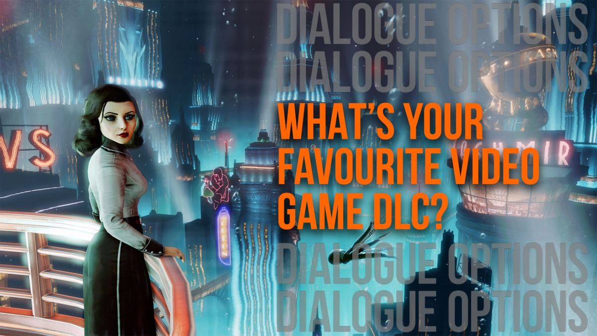 Dialogue Options | What's your favourite video game DLC?