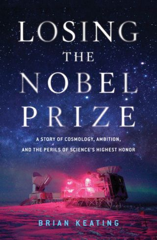 """Losing the Nobel Prize"", by Brian Keating"