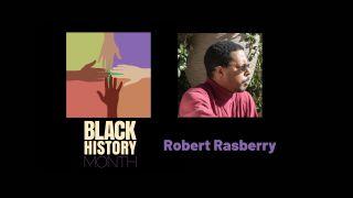 Robert Rasberry, Black History Month 2021