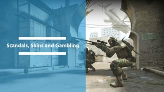 Scandals, Skins and Gambling on Counter-Strike Go
