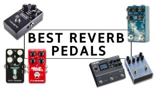 The best reverb pedals 2021: 10 great options for your pedalboard