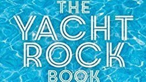 Cover art for The Yacht Rock Book by Greg Prato
