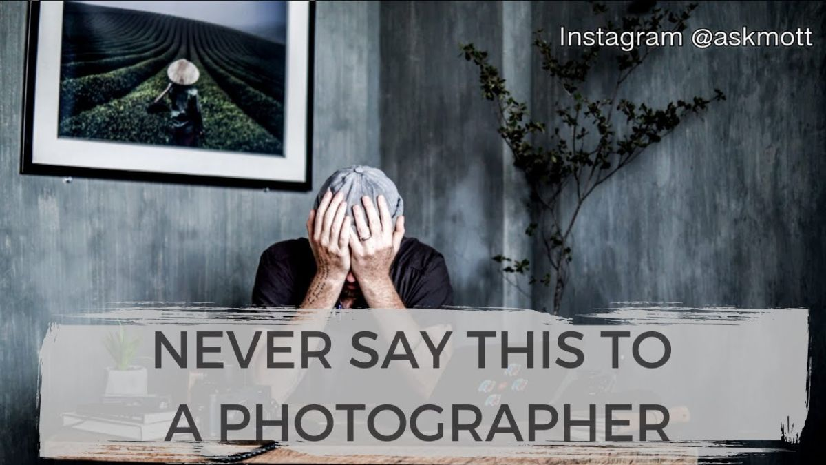 3 things you should NEVER say to a photographer
