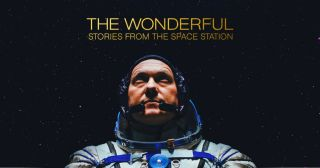 """""""The Wonderful: Stories from the Space Station"""" shares the lives of astronauts in space on the biggest human outpost in orbit."""