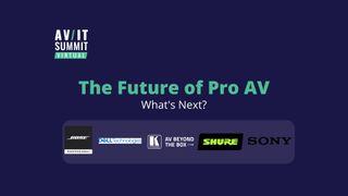 The Future of Pro AV at the 2020 AV/IT Summit
