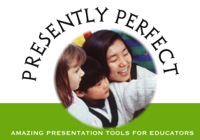 Presently Perfect! 10 Powerful Presentation Tools for Educators