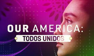 'Our America: Todos Unidos'