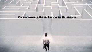 Overcoming Resistance in Business